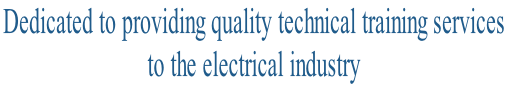 Dedicated to providing quality technical training services  to the electrical industry